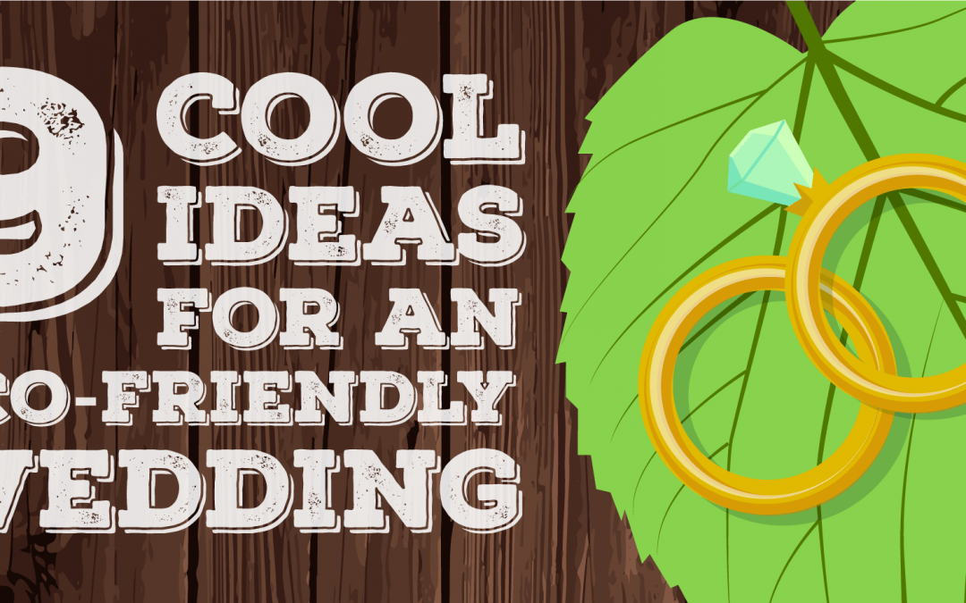 9 Cool Ideas for an Eco-Friendly Wedding Celebration